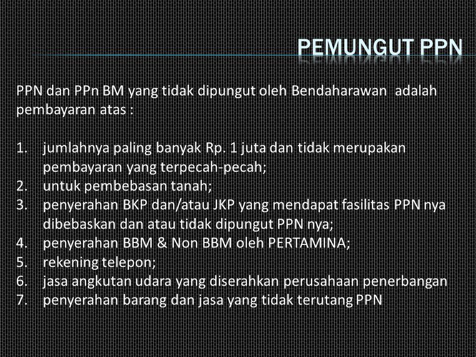 Pemungut ppn PPN dan PPn BM yang tidak dipungut oleh Bendaharawan adalah pembayaran atas :