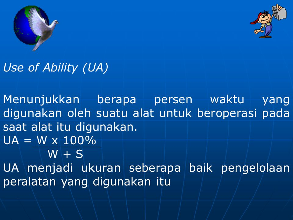 Use of Ability (UA) Menunjukkan berapa persen waktu yang digunakan oleh suatu alat untuk beroperasi pada saat alat itu digunakan.
