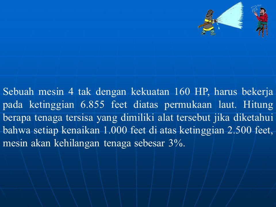 Sebuah mesin 4 tak dengan kekuatan 160 HP, harus bekerja pada ketinggian 6.855 feet diatas permukaan laut.