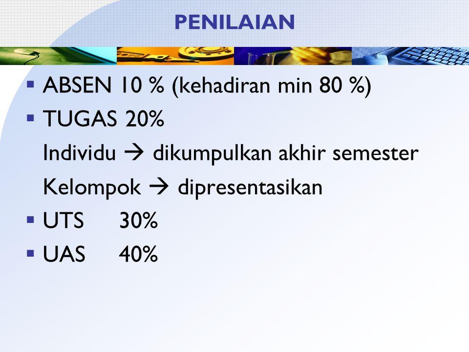 ABSEN 10 % (kehadiran min 80 %) TUGAS 20%