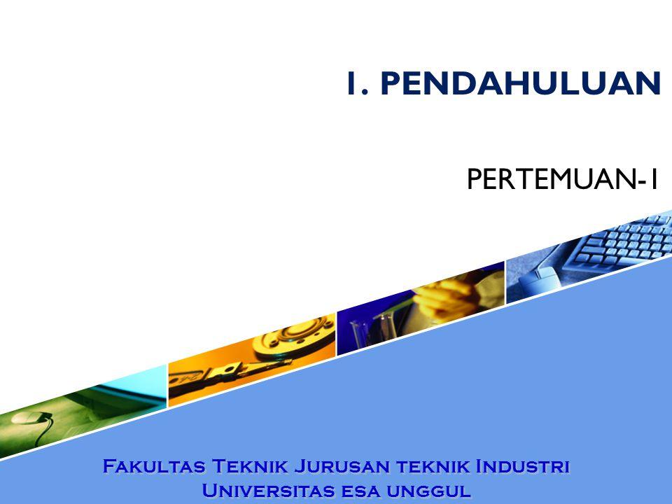 1. PENDAHULUAN PERTEMUAN-1 Fakultas Teknik Jurusan teknik Industri