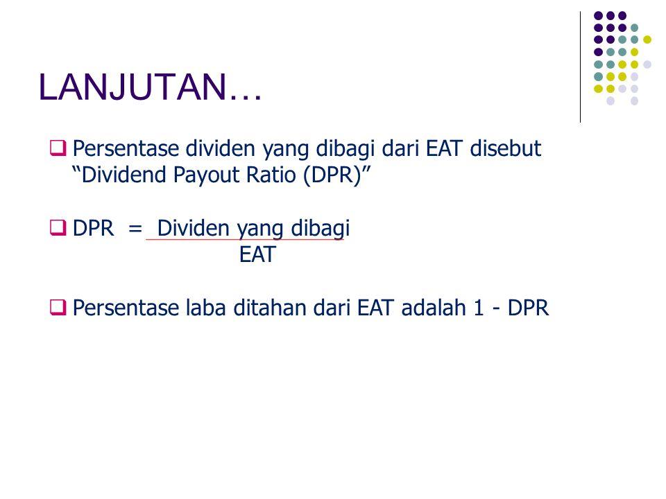LANJUTAN… Persentase dividen yang dibagi dari EAT disebut Dividend Payout Ratio (DPR) DPR = Dividen yang dibagi.