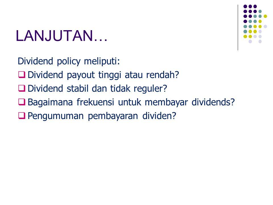 LANJUTAN… Dividend policy meliputi:
