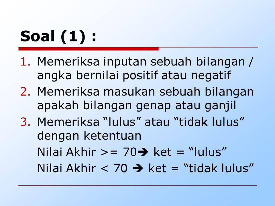 Soal (1) : Memeriksa inputan sebuah bilangan / angka bernilai positif atau negatif.