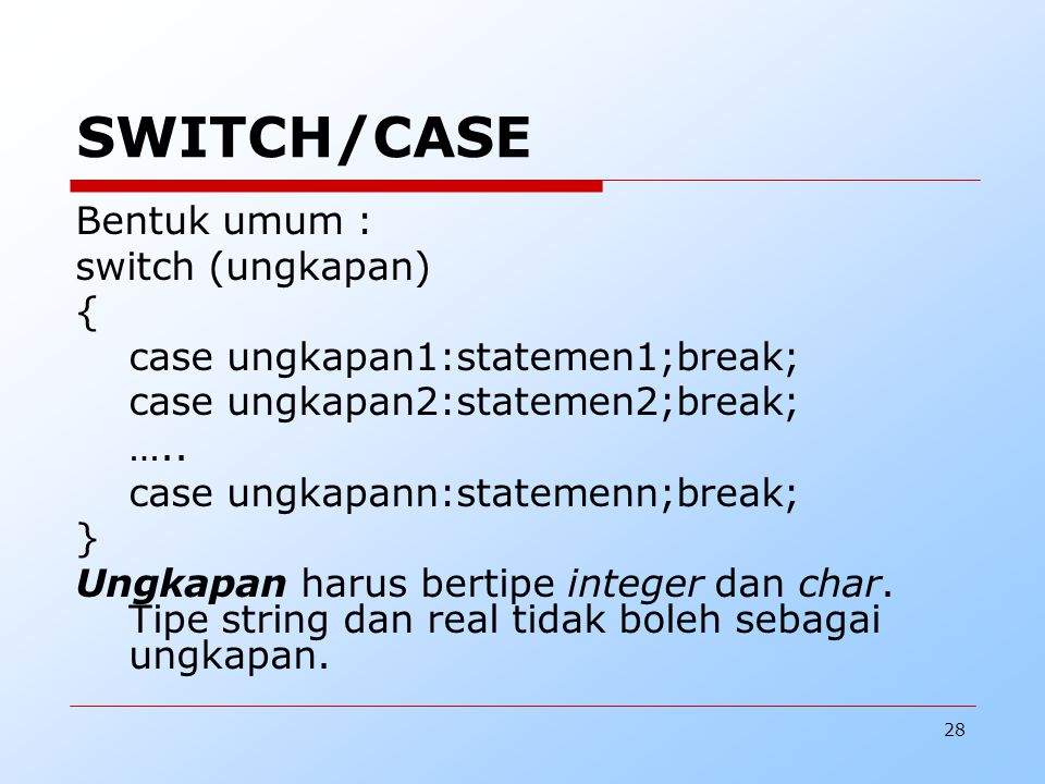 SWITCH/CASE Bentuk umum : switch (ungkapan) {