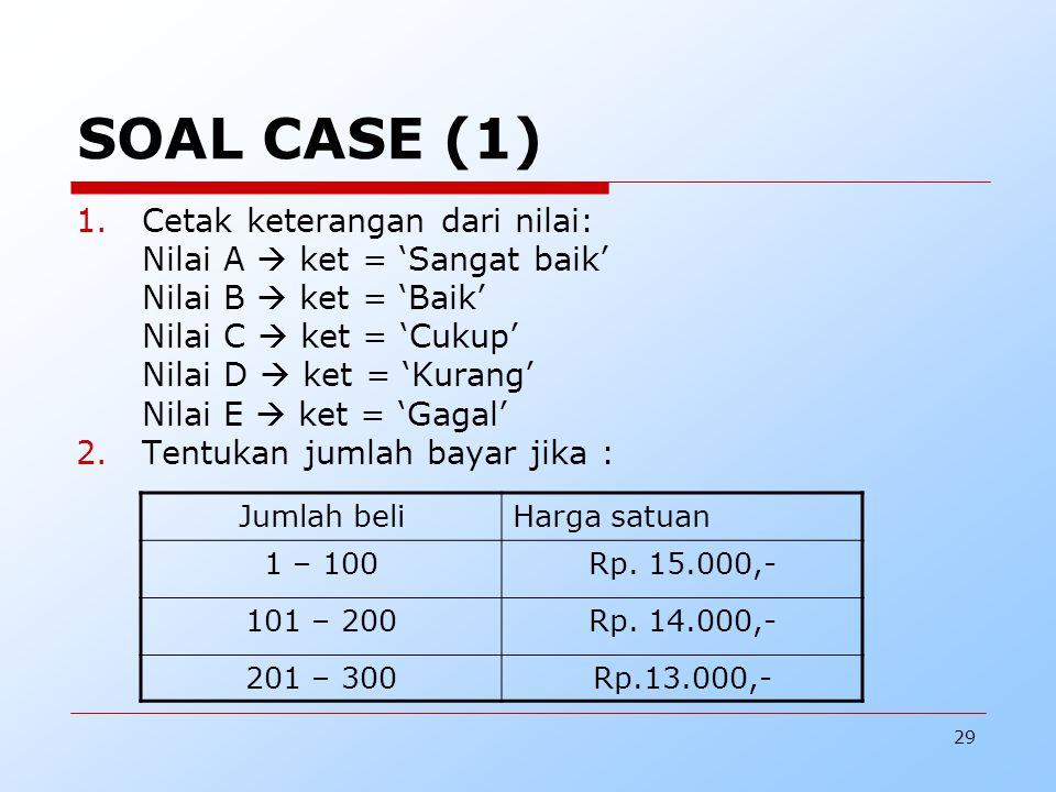 SOAL CASE (1) Cetak keterangan dari nilai: