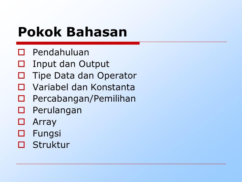 Pokok Bahasan Pendahuluan Input dan Output Tipe Data dan Operator