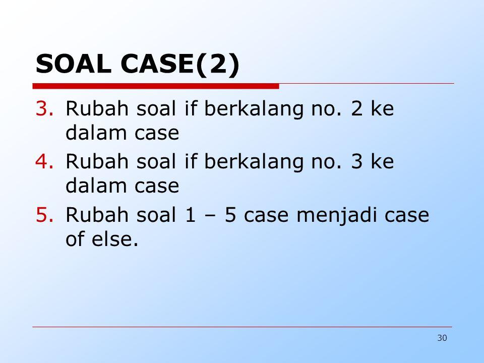 SOAL CASE(2) Rubah soal if berkalang no. 2 ke dalam case