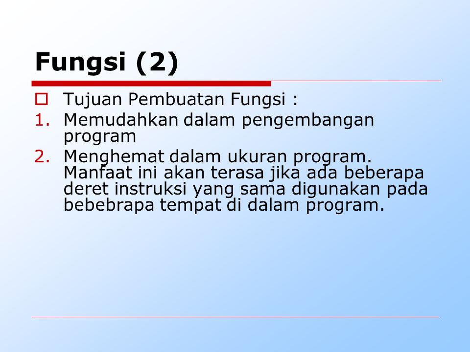 Fungsi (2) Tujuan Pembuatan Fungsi :