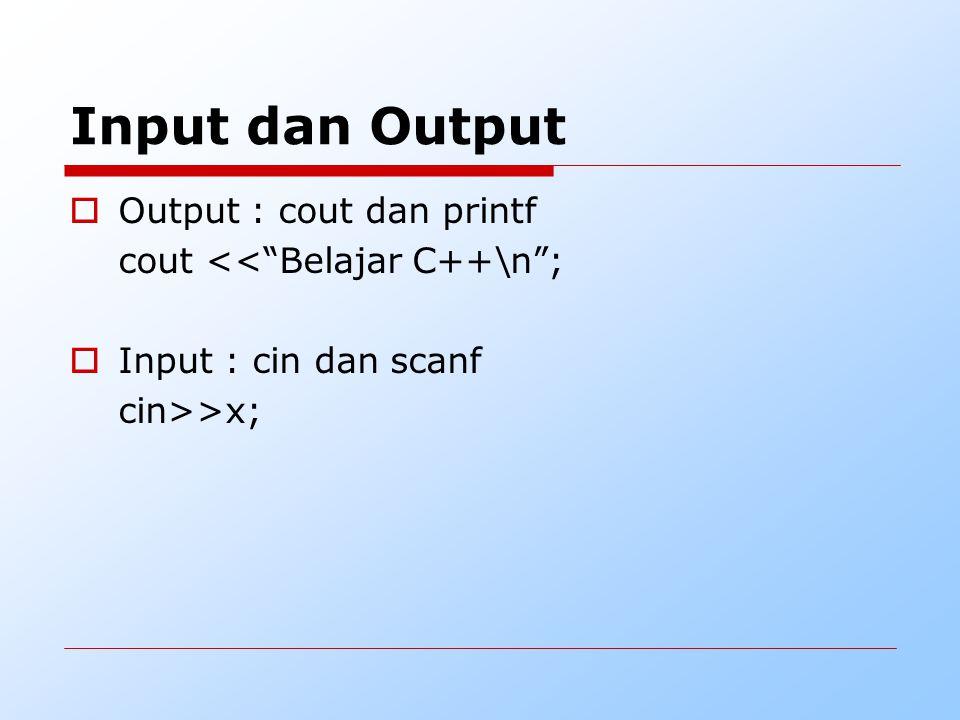 Input dan Output Output : cout dan printf