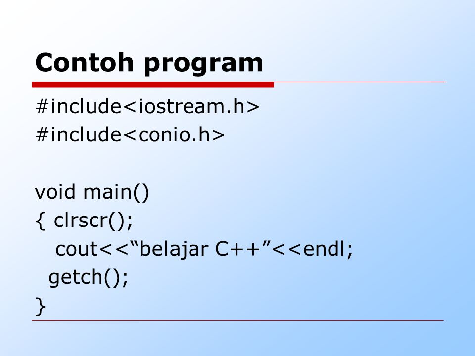 Contoh program #include<iostream.h> #include<conio.h> void main() { clrscr(); cout<< belajar C++ <<endl; getch(); }