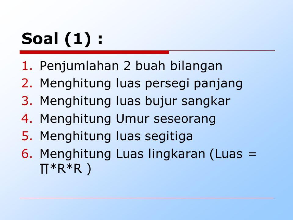 Soal (1) : Penjumlahan 2 buah bilangan Menghitung luas persegi panjang