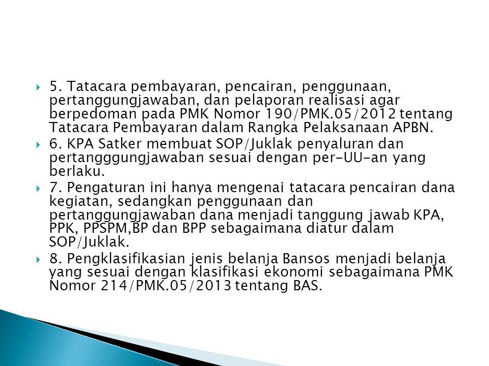 5. Tatacara pembayaran, pencairan, penggunaan, pertanggungjawaban, dan pelaporan realisasi agar berpedoman pada PMK Nomor 190/PMK.05/2012 tentang Tatacara Pembayaran dalam Rangka Pelaksanaan APBN.
