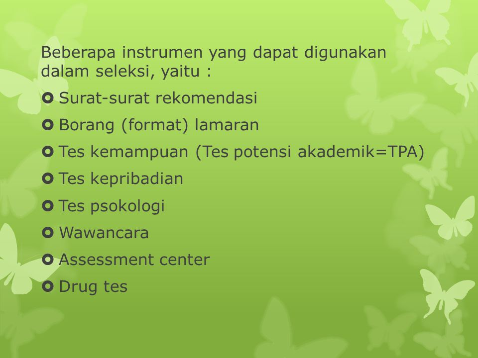 Beberapa instrumen yang dapat digunakan dalam seleksi, yaitu :