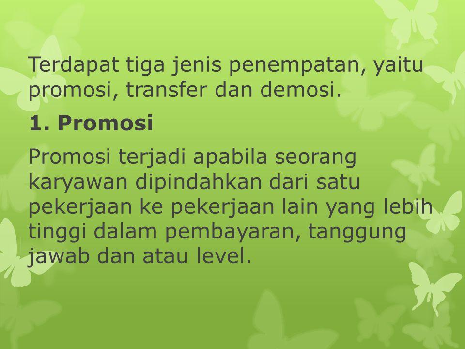 Terdapat tiga jenis penempatan, yaitu promosi, transfer dan demosi. 1