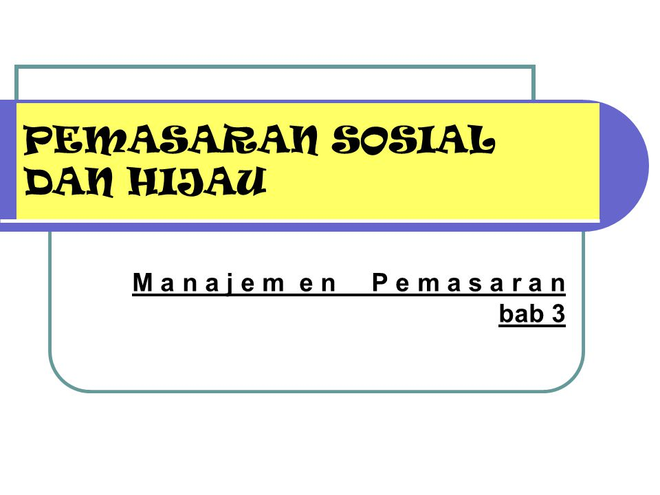 PEMASARAN SOSIAL DAN HIJAU