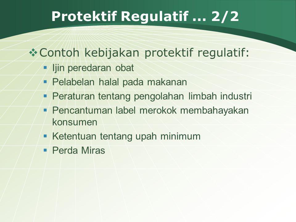 Protektif Regulatif ... 2/2 Contoh kebijakan protektif regulatif: