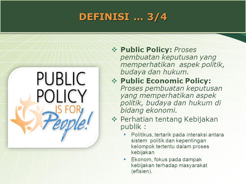 DEFINISI ... 3/4 Public Policy: Proses pembuatan keputusan yang memperhatikan aspek politik, budaya dan hukum.