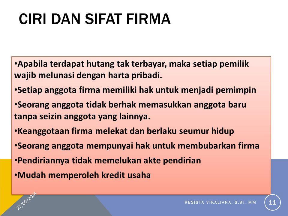Ciri dan Sifat Firma Apabila terdapat hutang tak terbayar, maka setiap pemilik wajib melunasi dengan harta pribadi.