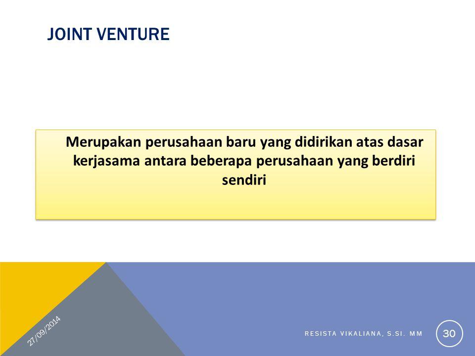 Joint Venture Merupakan perusahaan baru yang didirikan atas dasar kerjasama antara beberapa perusahaan yang berdiri sendiri.