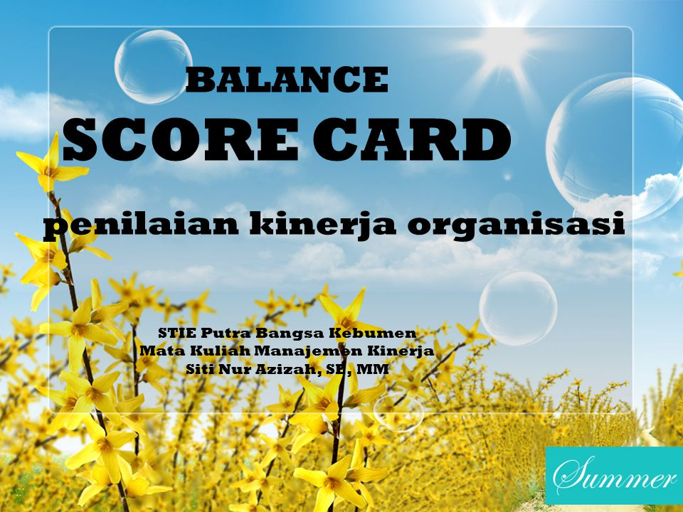 BALANCE SCORE CARD penilaian kinerja organisasi STIE Putra Bangsa Kebumen Mata Kuliah Manajemen Kinerja Siti Nur Azizah, SE, MM