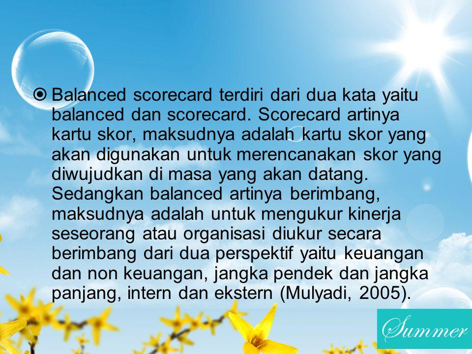 Balanced scorecard terdiri dari dua kata yaitu balanced dan scorecard