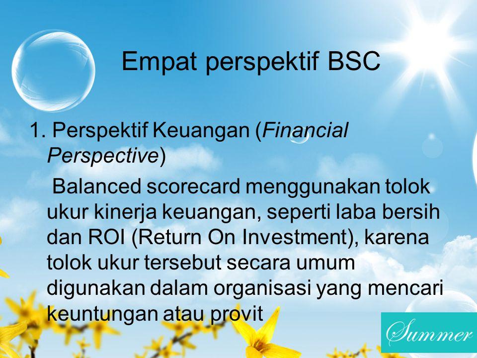 Empat perspektif BSC 1. Perspektif Keuangan (Financial Perspective)