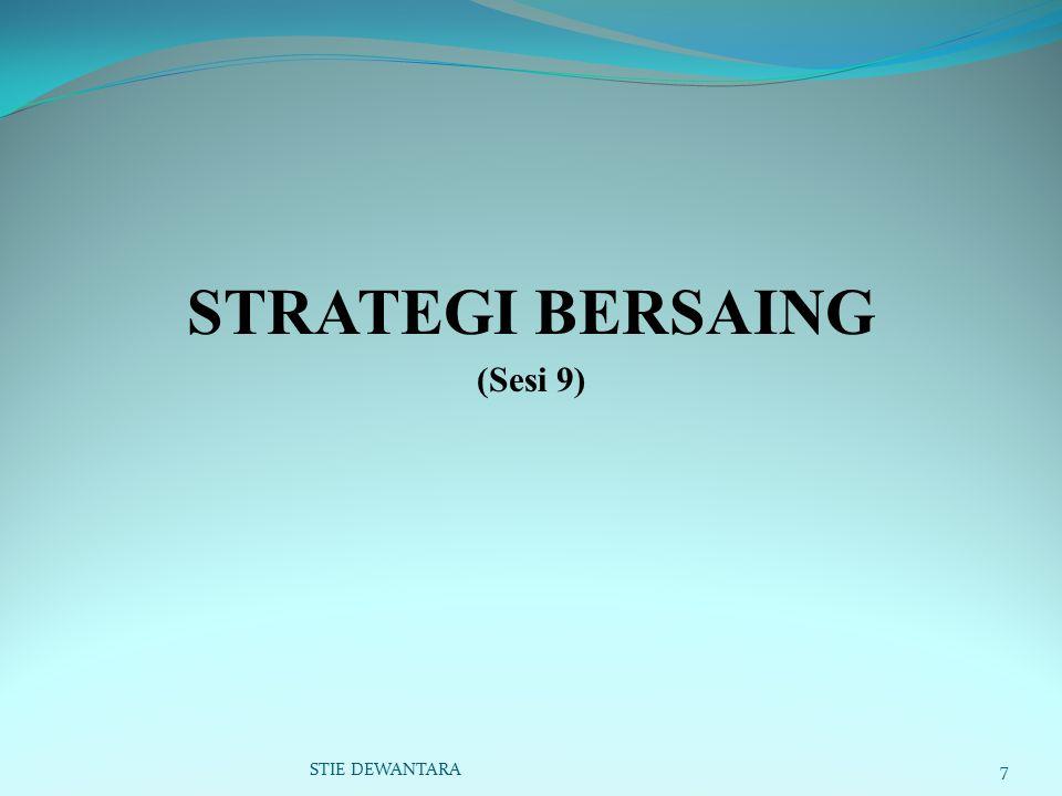 STRATEGI BERSAING (Sesi 9) STIE DEWANTARA