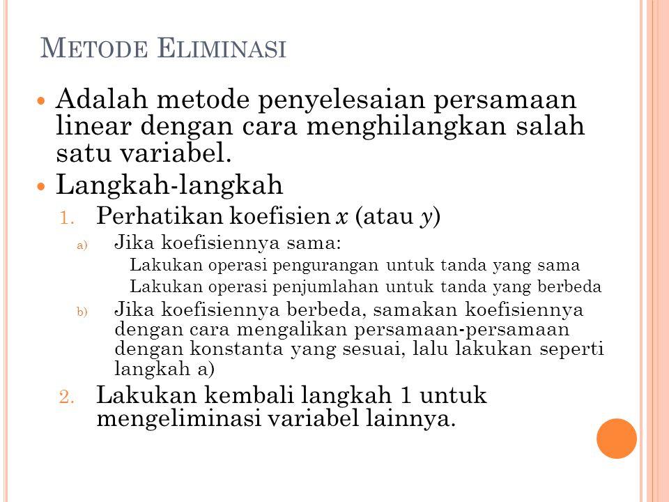 Metode Eliminasi Adalah metode penyelesaian persamaan linear dengan cara menghilangkan salah satu variabel.