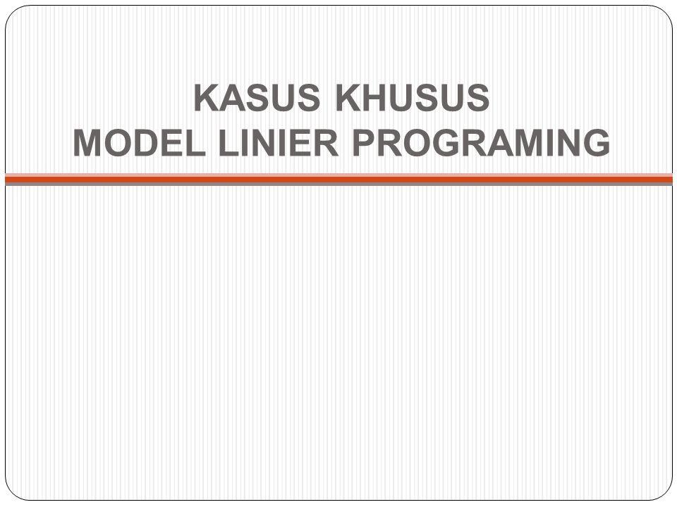 KASUS KHUSUS MODEL LINIER PROGRAMING
