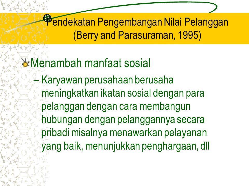 Pendekatan Pengembangan Nilai Pelanggan (Berry and Parasuraman, 1995)