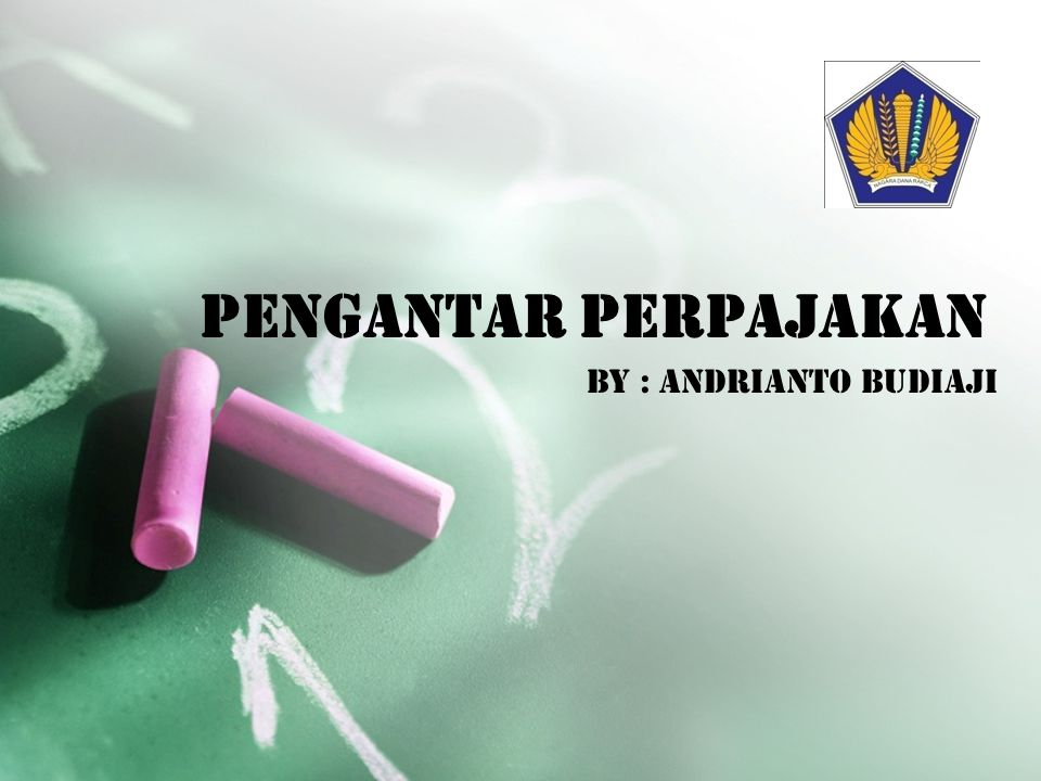 Pengantar Perpajakan By : Andrianto Budiaji