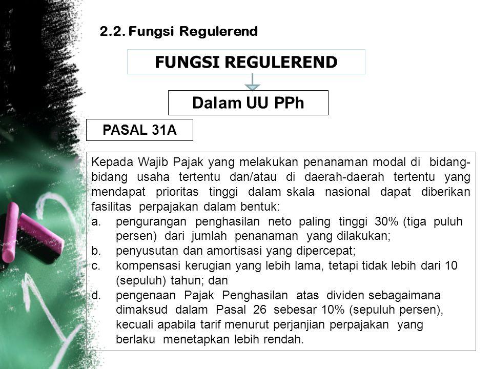 FUNGSI REGULEREND Dalam UU PPh 2.2. Fungsi Regulerend PASAL 31A