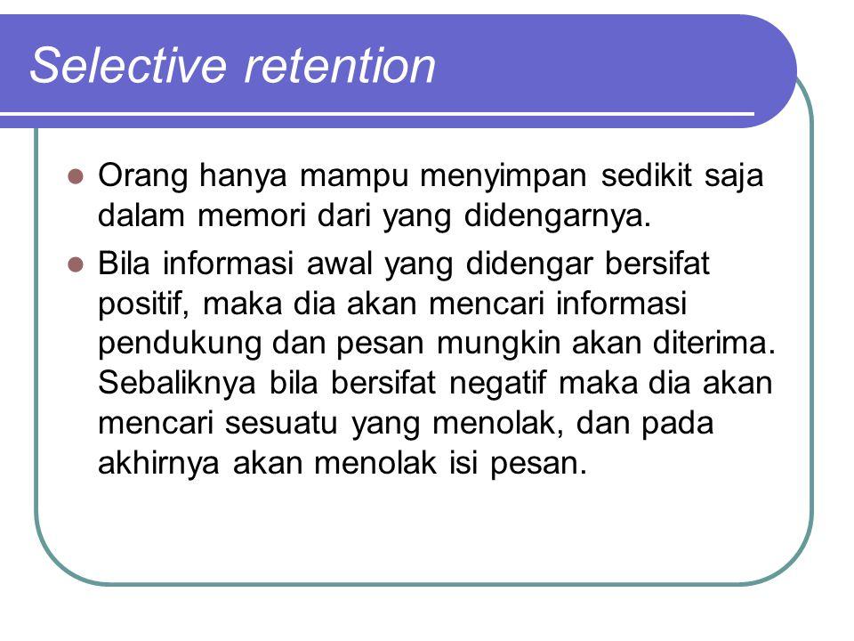 Selective retention Orang hanya mampu menyimpan sedikit saja dalam memori dari yang didengarnya.