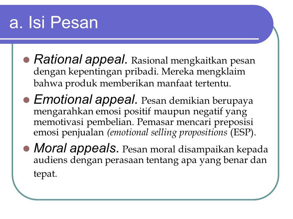 a. Isi Pesan Rational appeal. Rasional mengkaitkan pesan dengan kepentingan pribadi. Mereka mengklaim bahwa produk memberikan manfaat tertentu.