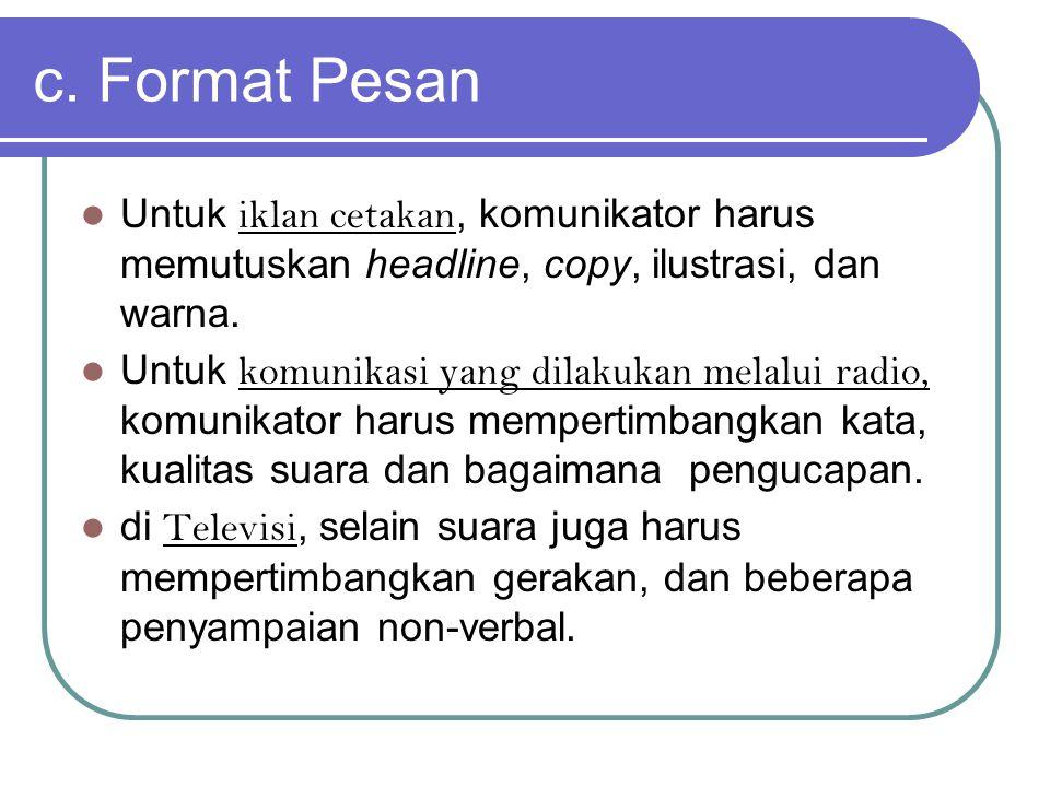 c. Format Pesan Untuk iklan cetakan, komunikator harus memutuskan headline, copy, ilustrasi, dan warna.