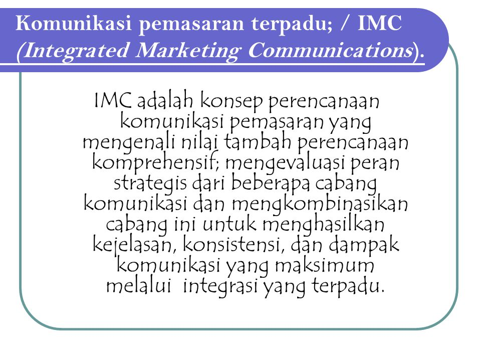 Komunikasi pemasaran terpadu; / IMC (Integrated Marketing Communications).