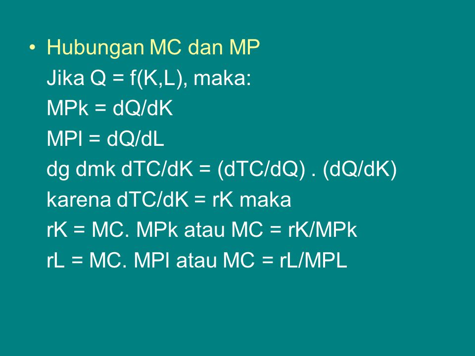 Hubungan MC dan MP Jika Q = f(K,L), maka: MPk = dQ/dK. MPl = dQ/dL. dg dmk dTC/dK = (dTC/dQ) . (dQ/dK)