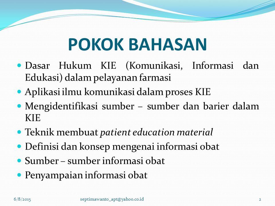 POKOK BAHASAN Dasar Hukum KIE (Komunikasi, Informasi dan Edukasi) dalam pelayanan farmasi. Aplikasi ilmu komunikasi dalam proses KIE.