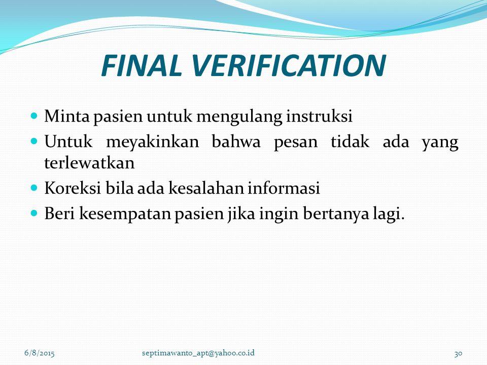 FINAL VERIFICATION Minta pasien untuk mengulang instruksi