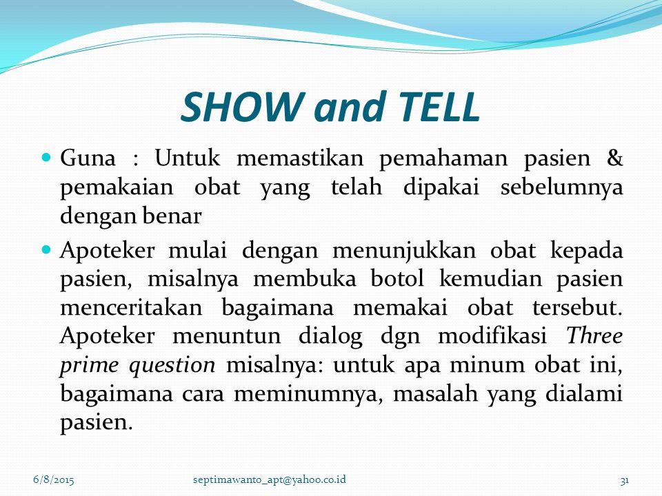 SHOW and TELL Guna : Untuk memastikan pemahaman pasien & pemakaian obat yang telah dipakai sebelumnya dengan benar.