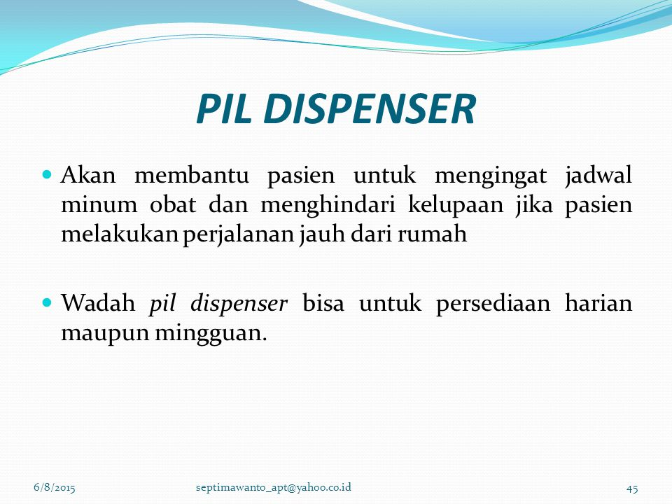 PIL DISPENSER Akan membantu pasien untuk mengingat jadwal minum obat dan menghindari kelupaan jika pasien melakukan perjalanan jauh dari rumah.