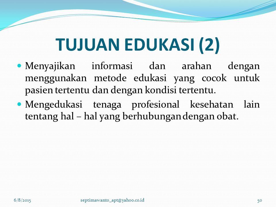 TUJUAN EDUKASI (2) Menyajikan informasi dan arahan dengan menggunakan metode edukasi yang cocok untuk pasien tertentu dan dengan kondisi tertentu.