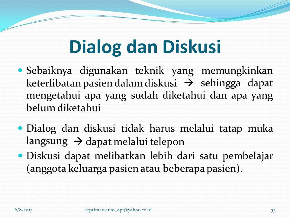 Dialog dan Diskusi Sebaiknya digunakan teknik yang memungkinkan keterlibatan pasien dalam diskusi.