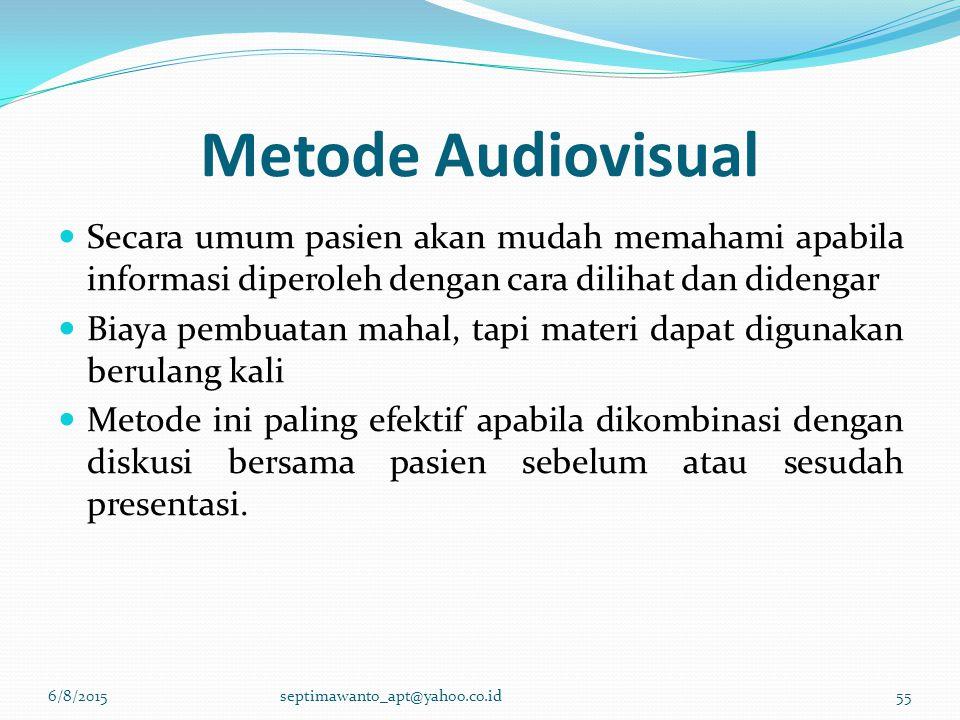 Metode Audiovisual Secara umum pasien akan mudah memahami apabila informasi diperoleh dengan cara dilihat dan didengar.