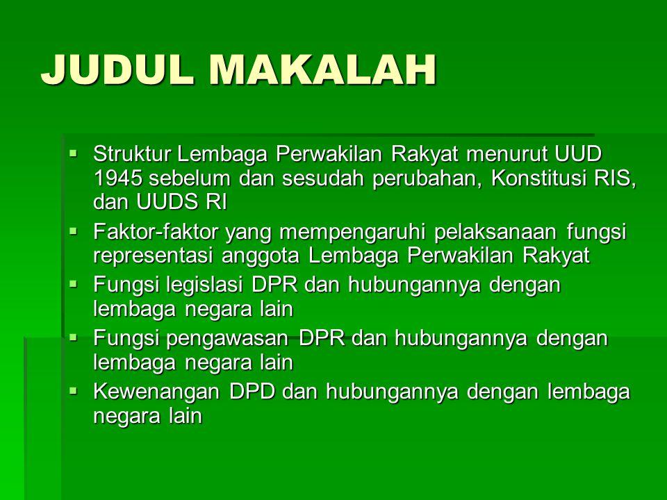 JUDUL MAKALAH Struktur Lembaga Perwakilan Rakyat menurut UUD 1945 sebelum dan sesudah perubahan, Konstitusi RIS, dan UUDS RI.