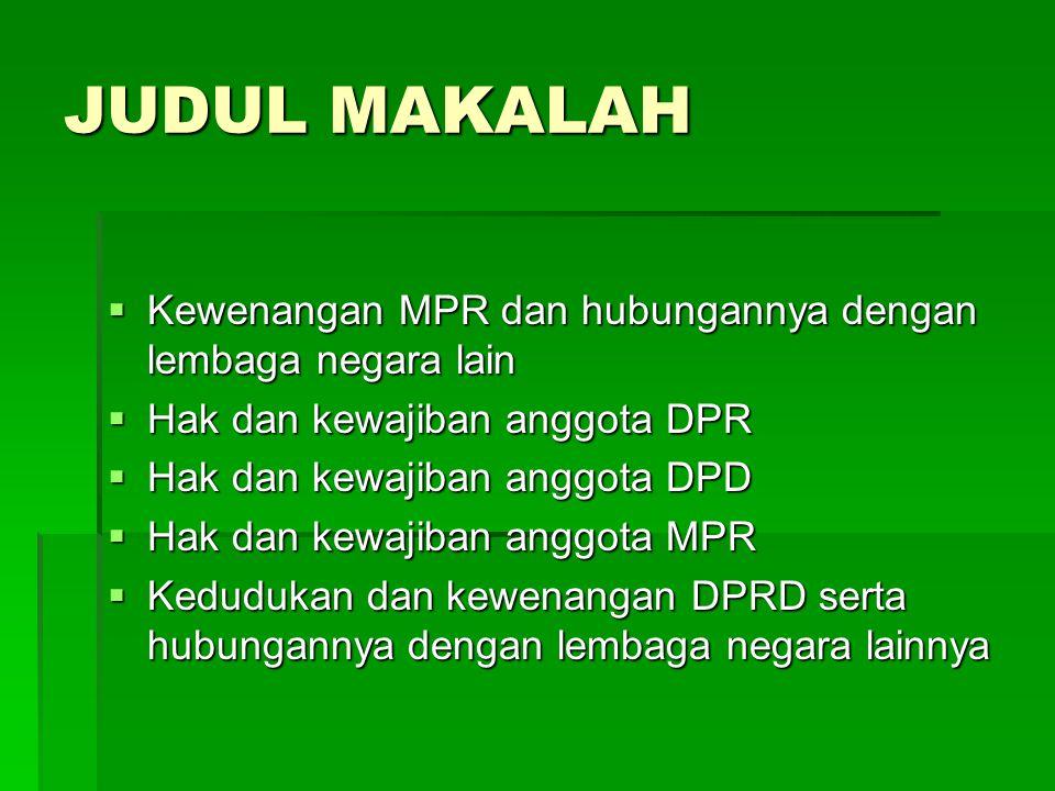 JUDUL MAKALAH Kewenangan MPR dan hubungannya dengan lembaga negara lain. Hak dan kewajiban anggota DPR.