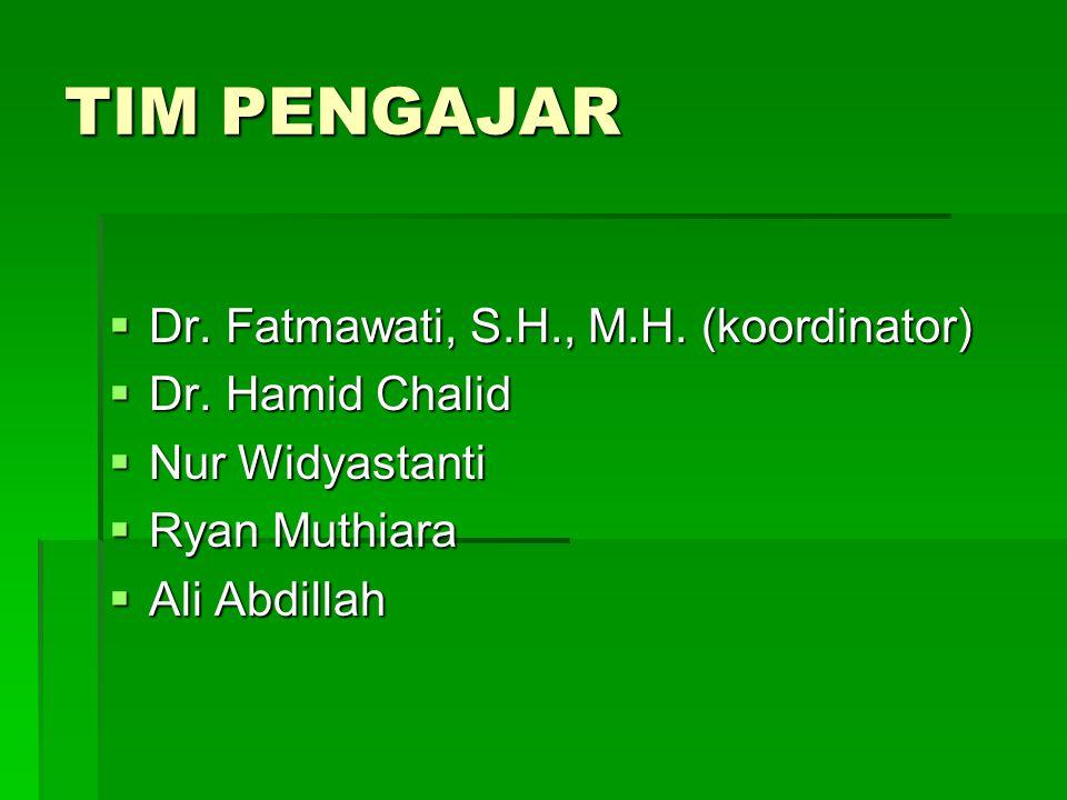 TIM PENGAJAR Dr. Fatmawati, S.H., M.H. (koordinator) Dr. Hamid Chalid