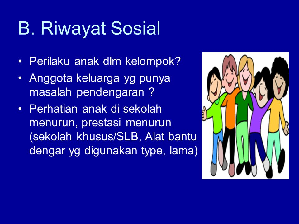 B. Riwayat Sosial Perilaku anak dlm kelompok