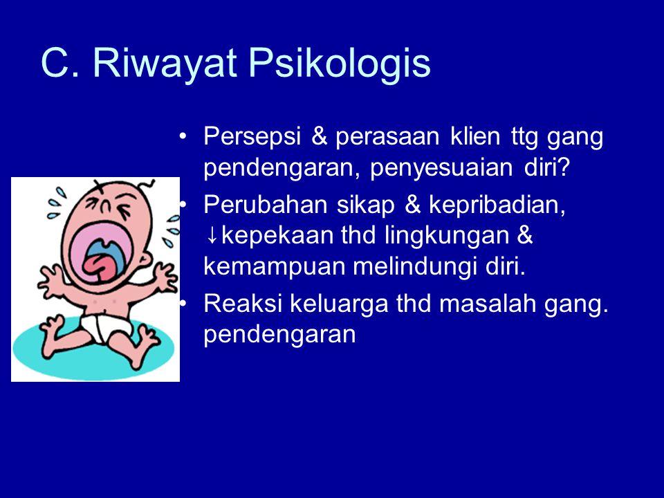 C. Riwayat Psikologis Persepsi & perasaan klien ttg gang pendengaran, penyesuaian diri